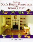 Making Doll's House Miniatures with Polymer Clay by Sue Heaser (Hardback, 1997)