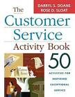 The Customer Service Activity Book: 50 Activities for Inspiring Exceptional Service by Darryl S Doane, Rose D Sloat (Paperback / softback, 2005)