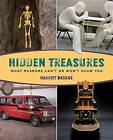 Hidden Treasures: What Museums Can't or Won't Show You by Harriet Baskas (Paperback, 2013)