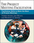 The Project Meeting Facilitator: Facilitation Skills to Make the Most of Project Meetings by Tammy Adams, Janet A. Means, Michael Spivey (Paperback, 2007)