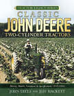 Classic John Deere Two-cylinder Tractors: History, Models, Variations, Specifications 1918-1960 by John Deitz (Paperback, 2008)