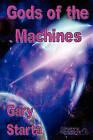 Gods of the Machines by Gary Starta (Paperback / softback, 2010)