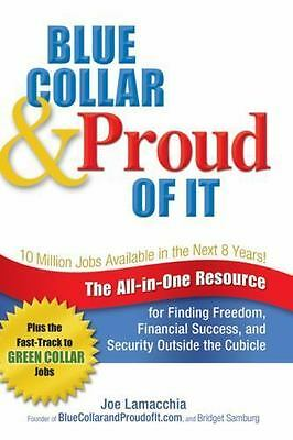 Blue Collar and Proud of It : The All-In-One Resource for Finding Freedom,...