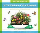 Super Simple Butterfly Gardens:: A Kid's Guide to Gardening by Alex Kuskowski (Hardback, 2015)