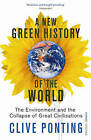 A New Green History of the World: The Environment and the Collapse of Great Civilizations by Clive Ponting (Paperback, 2007)