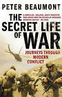 The Secret Life of War: Journeys Through Modern Conflict by Peter Beaumont (Paperback, 2010)