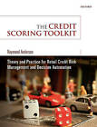 The Credit Scoring Toolkit: Theory and Practice for Retail Credit Risk Management and Decision Automation by Raymond Anderson (Hardback, 2007)