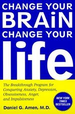 Change Your Brain, Change Your Life : The Breakthrough Program for Conquering Anxiety, Depression, Obsessiveness, Anger, and Impulsiveness by Daniel G. Amen (1999, Paperback)