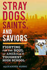 Stray Dogs, Saints, and Saviors: Fighting for the Soul of America's Toughest High School by Alexander Russo (Hardback, 2011)