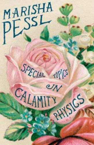 Special Topics in Calamity Physics,Marisha Pessl- 9780670916078