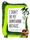 I Didn't Do My Homework Because... by Davide Cali (2014, Picture Book)