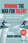 Winning the War for Talent: How to Attract and Keep the People to Make the Biggest Difference to Your Bottom Line by Mandy Johnson (Paperback, 2014)