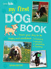 My First Dog Book: Teach Your Dog to be Happy and Confident: Training, Playing, Grooming, Feeding by Dawn Bates (Paperback, 2015)