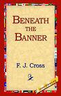 Beneath the Banner by F J Cross (Hardback, 2006)