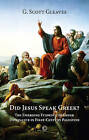 Did Jesus Speak Greek: The Emerging Evidence of Greek Dominance in First-Century Palestine by G. Scott Gleaves (Paperback, 2015)