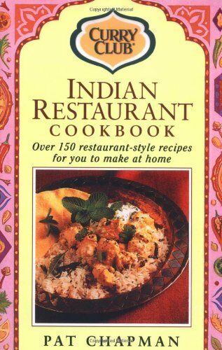 Indian Restaurant Cook Book: Over 150 Restaurant-style Recipes By Pat Chapman