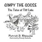 Gimpy the Goose: The Tales of TIFF Lake by Patrick B Rheaume (Paperback / softback, 2011)