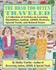 The Road Too Often Traveled -: A Collection of Articles on Learning Disabilities, Autism, ADHD, Dyslexia, Special Needs, and Related Issues by Shelley Tzorfas (Paperback / softback, 2013)