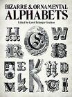 Bizarre & Ornamental Alphabets by Carol Belanger Grafton (Paperback, 1981)