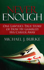 Never Enough: One Lawyer's True Story of How He Gambled His Career Away by Michael J. Burke (Paperback, 2009)