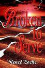 Broken to Serve 9781403316400 by Renee' Locke Paperback