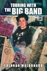 Touring With The Big Band 9781453500002 by Yolanda Maldonado Paperback