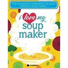 I Love My Soupmaker: The Only Soup Machine Recipe Book You'll Ever Need by Cooknation (Paperback, 2016)