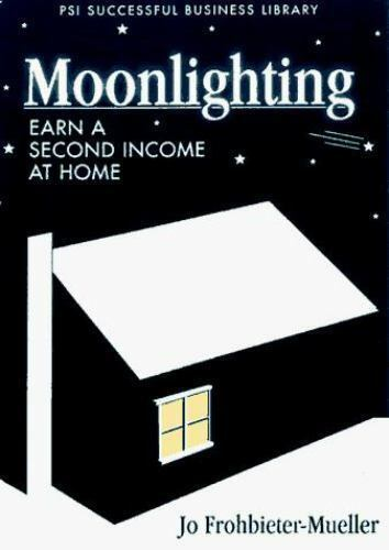 Moonlighting : Earn a Second Income at Home by Frohbieter-Mueller, Jo