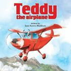 Teddy The Airplane 9781481743587 by Janis Keown-blackburn Paperback