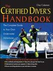 The Certified Diver's Handbook : The Complete Guide to Your Own Underwater Adventures by Clay Coleman (2004, Paperback)