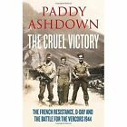 A Cruel Victory: The French Resistance, D-Day and the Battle for the Vercors 1944 by Paddy Ashdown (Hardback, 2014)