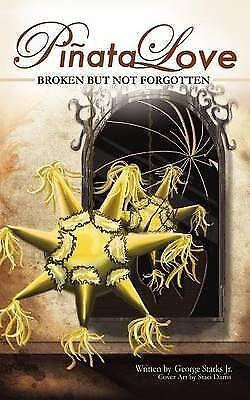 1 of 1 - NEW Piñata Love: 'broken but not forgotten' by George Robert Starks Jr.