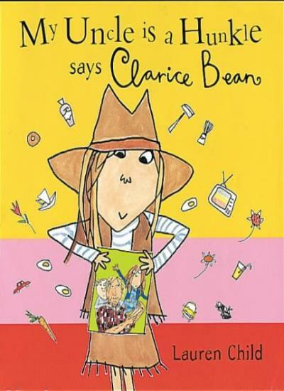 My Uncle is a Hunkle, Says Clarice Bean By  Lauren Child. 9781841216249