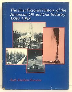 The First Pictorial History of the American Oil and Gas Industry 1859-1983