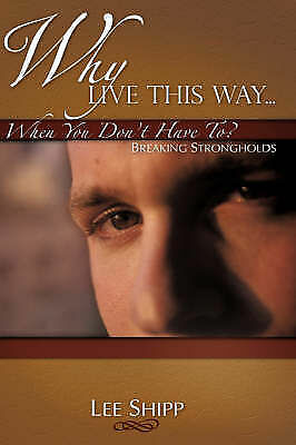 Why Live This Way...when You Don't Have To?, Paperback by Shipp, Lee, Brand N...