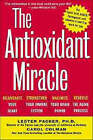 The Antioxidant Miracle: Your Complete Plan for Total Health and Healing by Carol Colman, Lester Packer (Paperback, 2000)