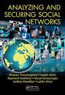 Analyzing and Securing Social Networks by Latifur Khan, Satyen Abrol, Vaibhav Khadilkar, Raymond Heatherly, Bhavani Thuraisingham, Murat Kantarcioglu (Hardback, 2016)