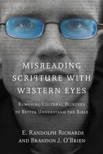 Misreading Scripture with Western Eyes : Removing Cultural Blinders to Better Understand the Bible by Brandon J. O'Brien and E. Randolph Richards (2012, Paperback)