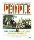 Master George's People: George Washington, His Slaves, and His Revolutionary Transformation by Marfe Ferguson Delano (Hardback)