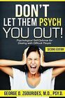 DON'T LET THEM PSYCH YOU OUT! Psychological Self-Defense for Dealing with Difficult People - Second Edition by George D. Zgourides (Paperback, 2013)