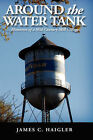 Around the Water Tank: Memories of a Mid-century Mill Village by James C. Haigler (Paperback, 2006)