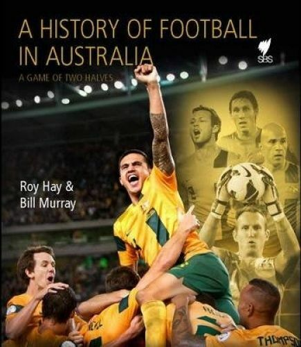 LK NEW A History of Football in Australia By Roy Hay Hardcover