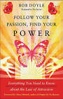Follow Your Passion, Find Your Power: Everything You Need to Know About the Law of Attraction by Bob Doyle (Paperback, 2011)