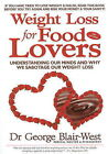 Weight Loss for Food Lovers: Understanding Our Minds and Why We Sabotage Our Weight Loss by George Blair-West (Paperback, 2008)