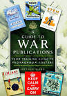 A Guide to War Publications of the First & Second World War: From Training Guide to Propaganda Posters by Arthur Ward (Hardback, 2015)