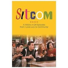 Sitcom: A History in 24 Episodes from I Love Lucy to Community, Austerlitz, Saul