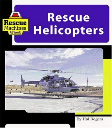 Rescue Helicopters by Rogers, Hal