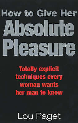 How to Give Her Absolute Pleasure: Totally Explicit