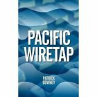 Pacific Wiretap 9781450267625 by Patrick Downey Paperback