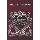 Pictures From The Heart 9781424179350 by Randy L. Flanagan Paperback